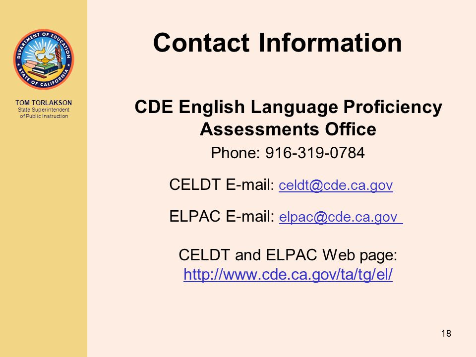 TOM TORLAKSON State Superintendent of Public Instruction Contact Information CDE English Language Proficiency Assessments Office Phone: 916-319-0784 C
