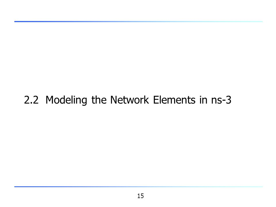15 2.2 Modeling the Network Elements in ns-3