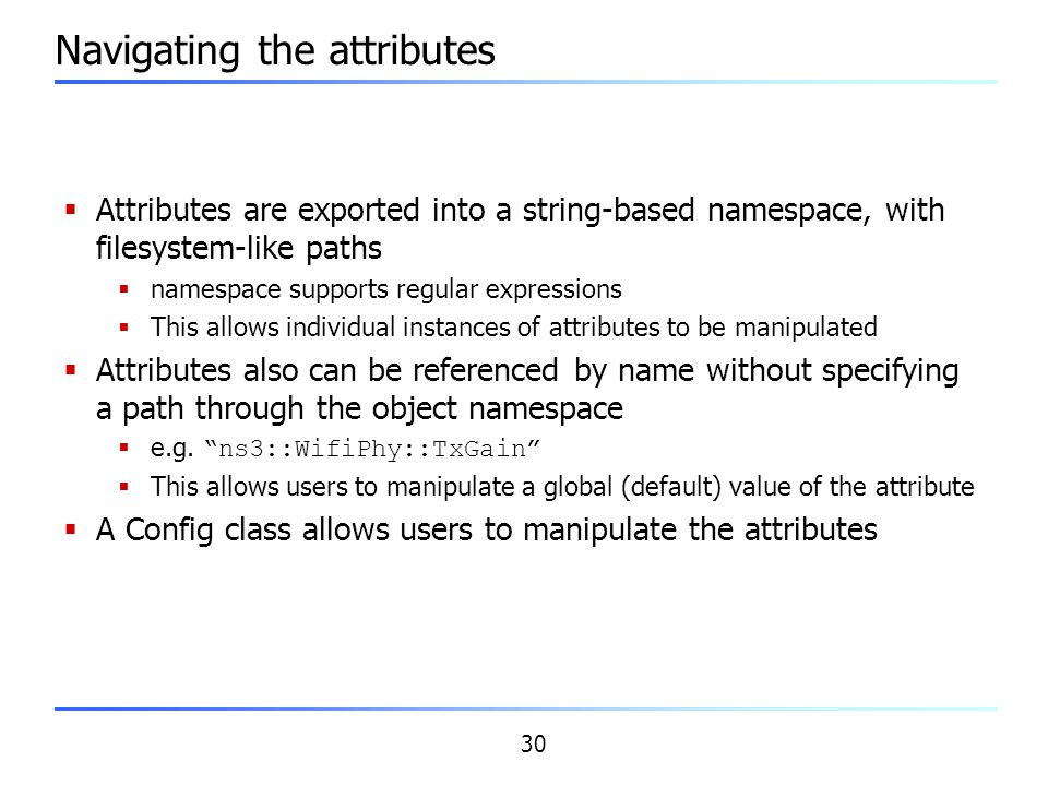 30 Navigating the attributes  Attributes are exported into a string-based namespace, with filesystem-like paths  namespace supports regular expressi