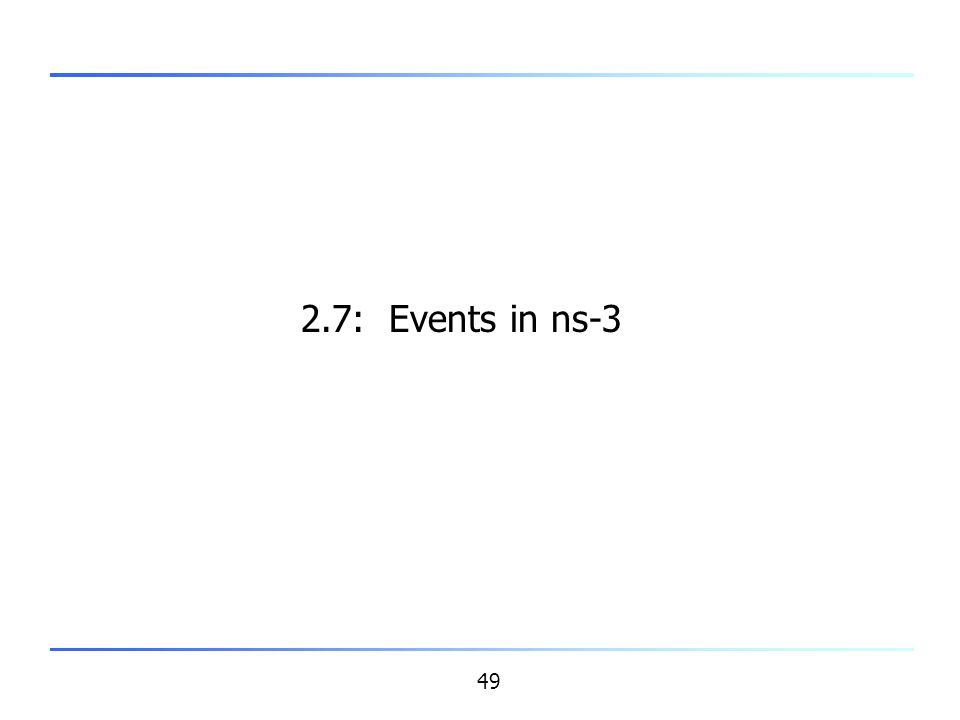 49 2.7: Events in ns-3
