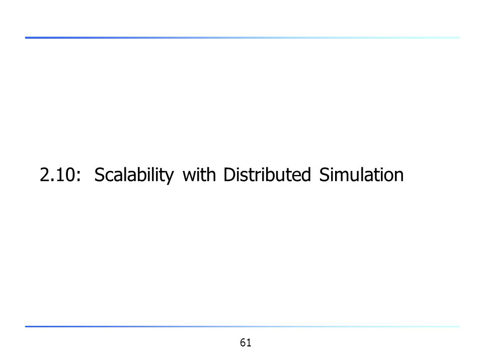 61 2.10: Scalability with Distributed Simulation