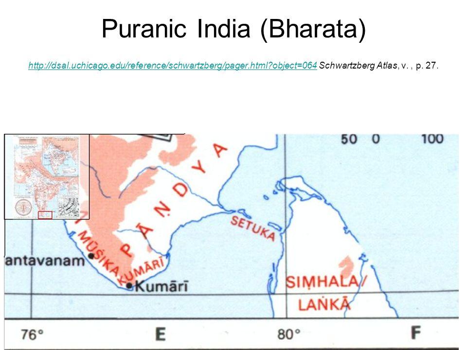16 Puranic India (Bharata) http://dsal.uchicago.edu/reference/schwartzberg/pager.html?object=064 Schwartzberg Atlas, v., p. 27. http://dsal.uchicago.e