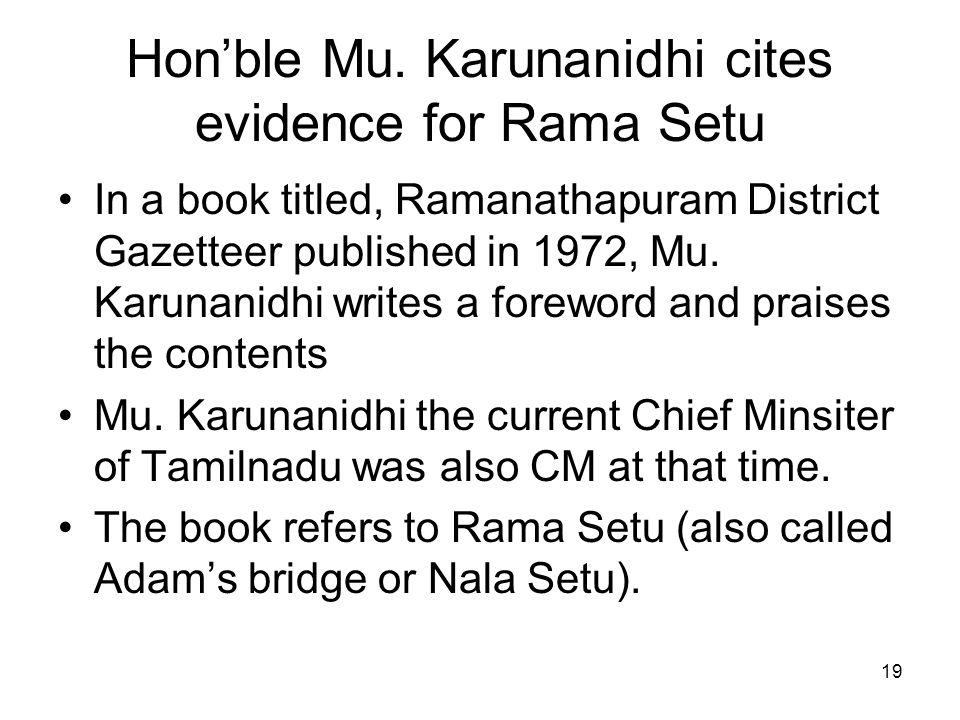 19 Hon'ble Mu. Karunanidhi cites evidence for Rama Setu In a book titled, Ramanathapuram District Gazetteer published in 1972, Mu. Karunanidhi writes