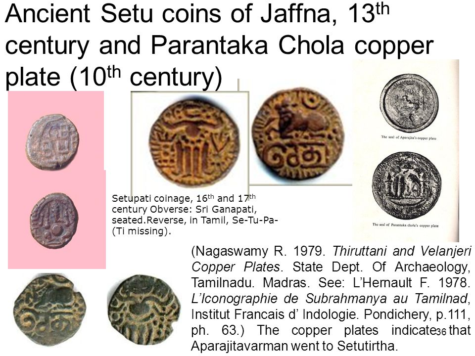 36 Ancient Setu coins of Jaffna, 13 th century and Parantaka Chola copper plate (10 th century) (Nagaswamy R.