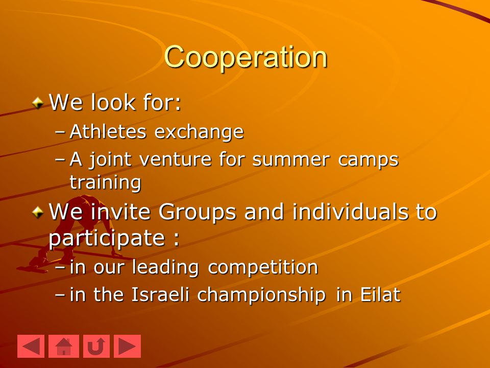 Cooperation We look for: –Athletes exchange –A joint venture for summer camps training We invite Groups and individuals to participate : –in our leading competition –in the Israeli championship in Eilat