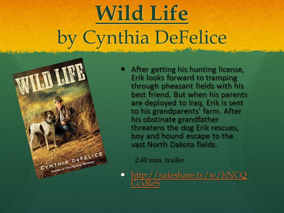 Wild Life by Cynthia DeFelice After getting his hunting license, Erik looks forward to tramping through pheasant fields with his best friend.