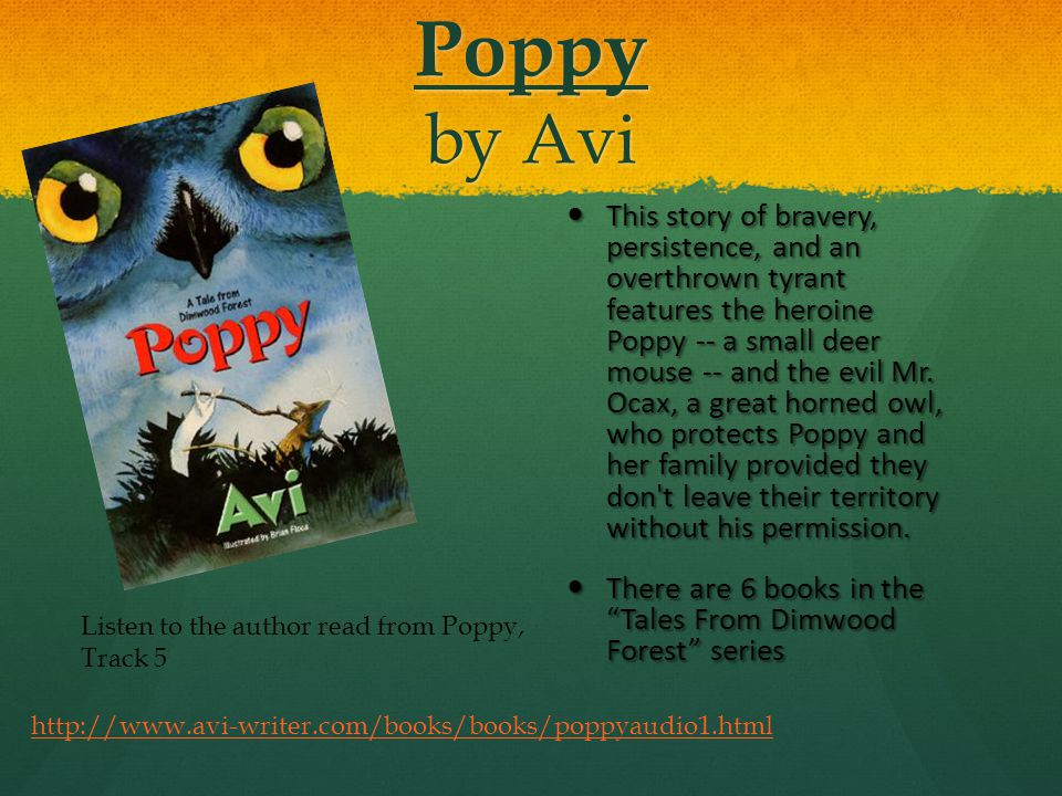 Poppy by Avi This story of bravery, persistence, and an overthrown tyrant features the heroine Poppy -- a small deer mouse -- and the evil Mr.