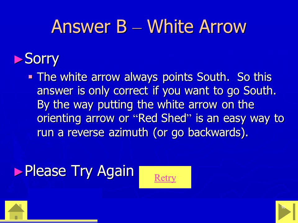 0 23 46 16 Answer B – White Arrow ► Sorry  The white arrow always points South.