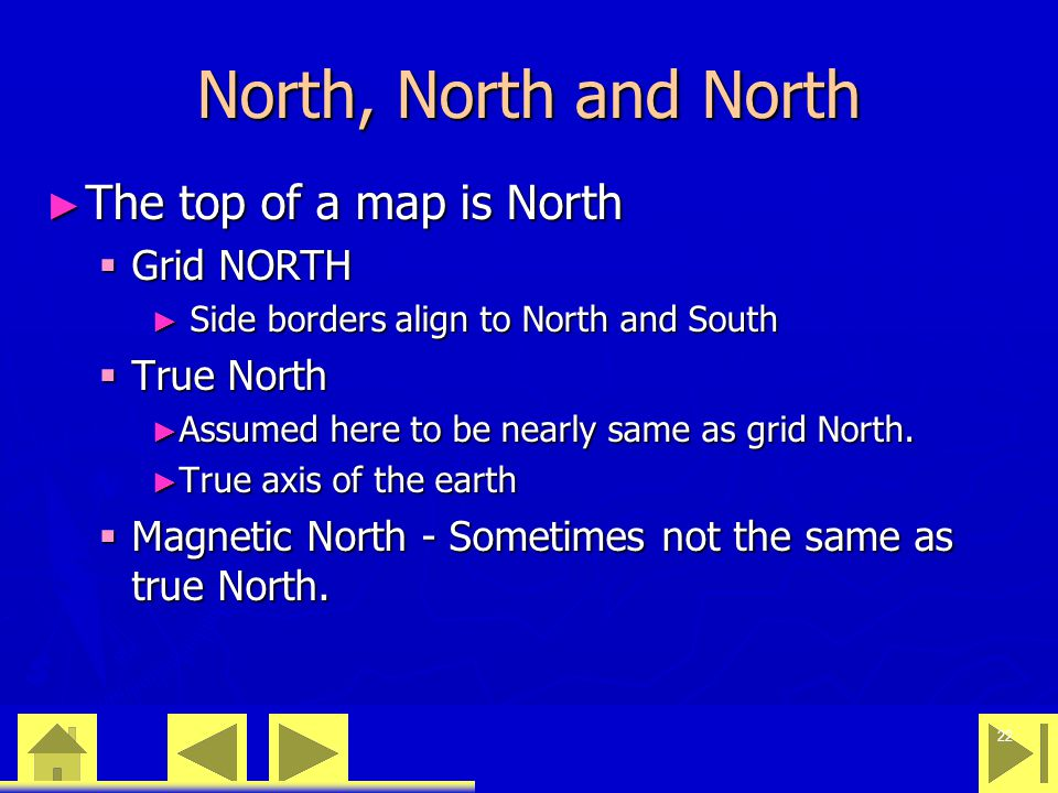 0 23 46 22 North, North and North ► The top of a map is North  Grid NORTH ► Side borders align to North and South  True North ► Assumed here to be nearly same as grid North.