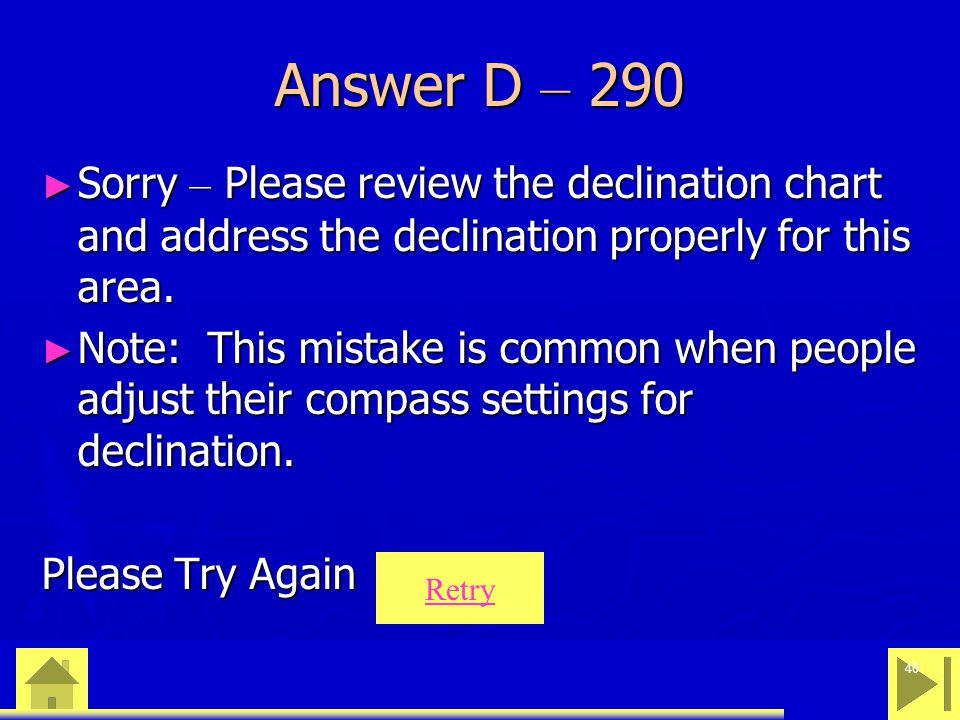 0 23 46 40 Answer D – 290 ► Sorry – Please review the declination chart and address the declination properly for this area.