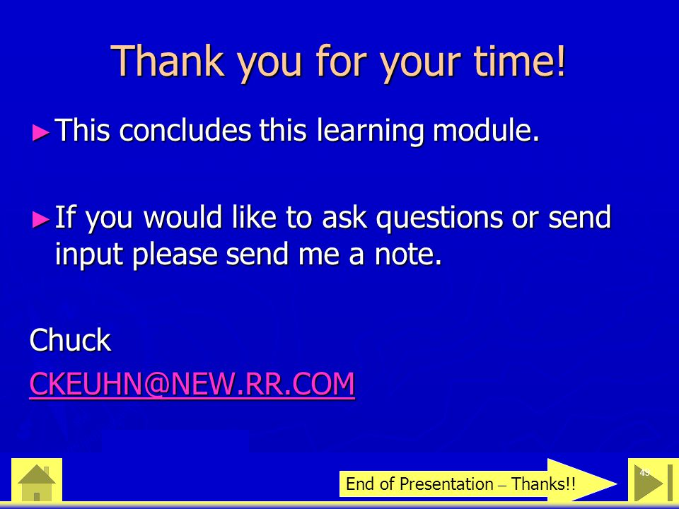 0 23 46 49 Thank you for your time! ► This concludes this learning module. ► If you would like to ask questions or send input please send me a note. C