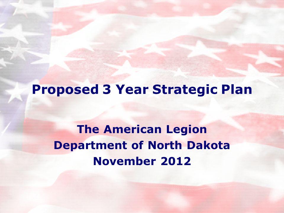 Proposed 3 Year Strategic Plan The American Legion Department of North Dakota November 2012