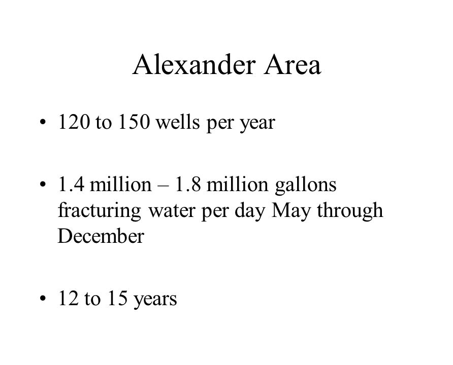 120 to 150 wells per year 1.4 million – 1.8 million gallons fracturing water per day May through December 12 to 15 years