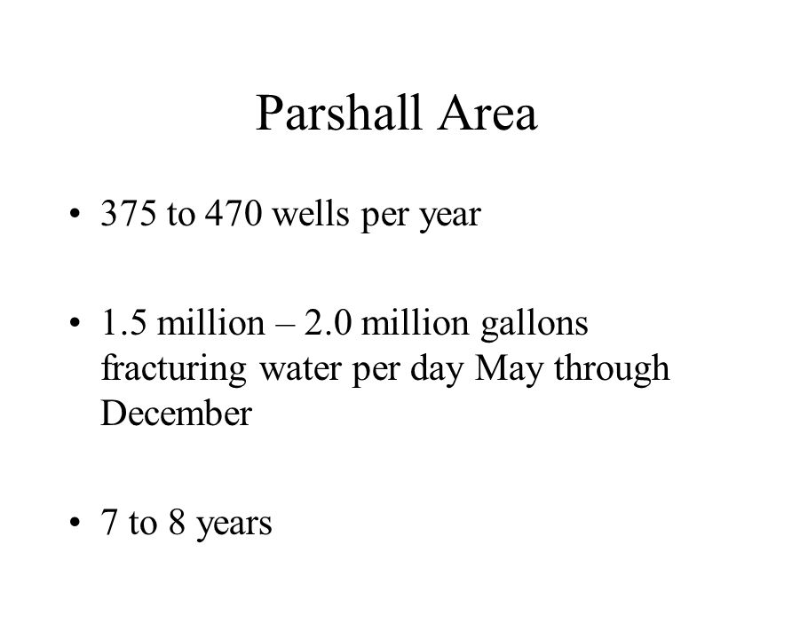 375 to 470 wells per year 1.5 million – 2.0 million gallons fracturing water per day May through December 7 to 8 years