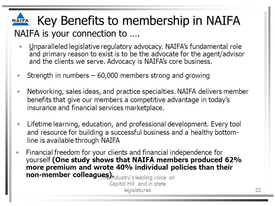 The industry s leading voice on Capitol Hill and in state legislatures22 Key Benefits to membership in NAIFA NAIFA is your connection to ….