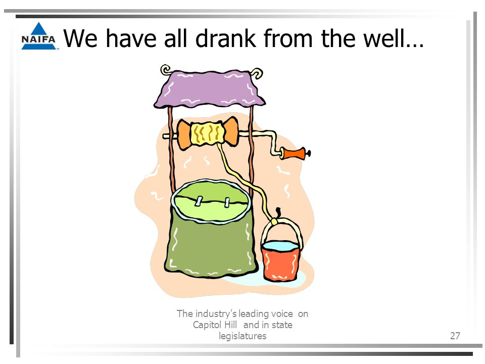 The industry s leading voice on Capitol Hill and in state legislatures27 We have all drank from the well…
