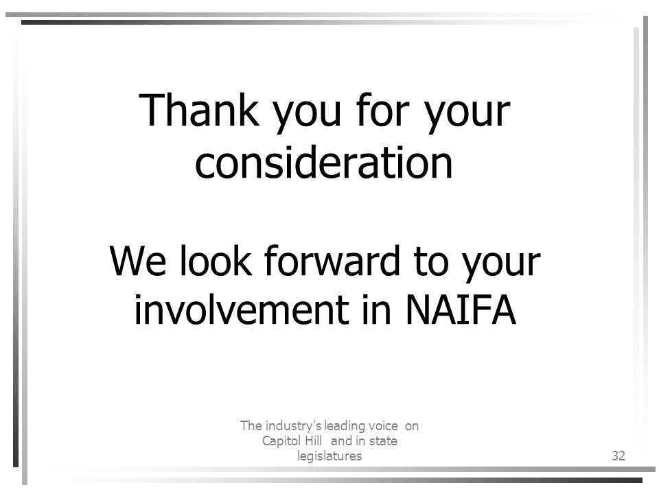 The industry s leading voice on Capitol Hill and in state legislatures32 Thank you for your consideration We look forward to your involvement in NAIFA