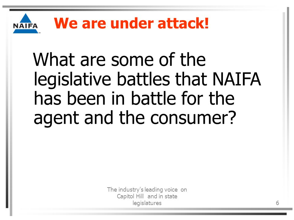 The industry s leading voice on Capitol Hill and in state legislatures6 We are under attack.
