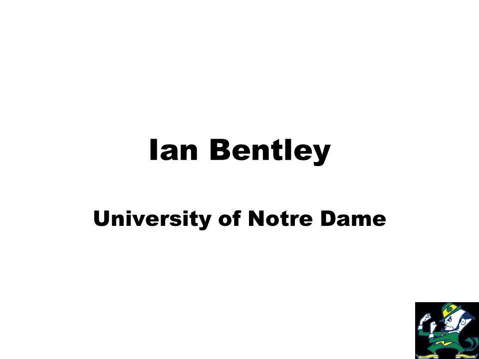 Ian Bentley University of Notre Dame