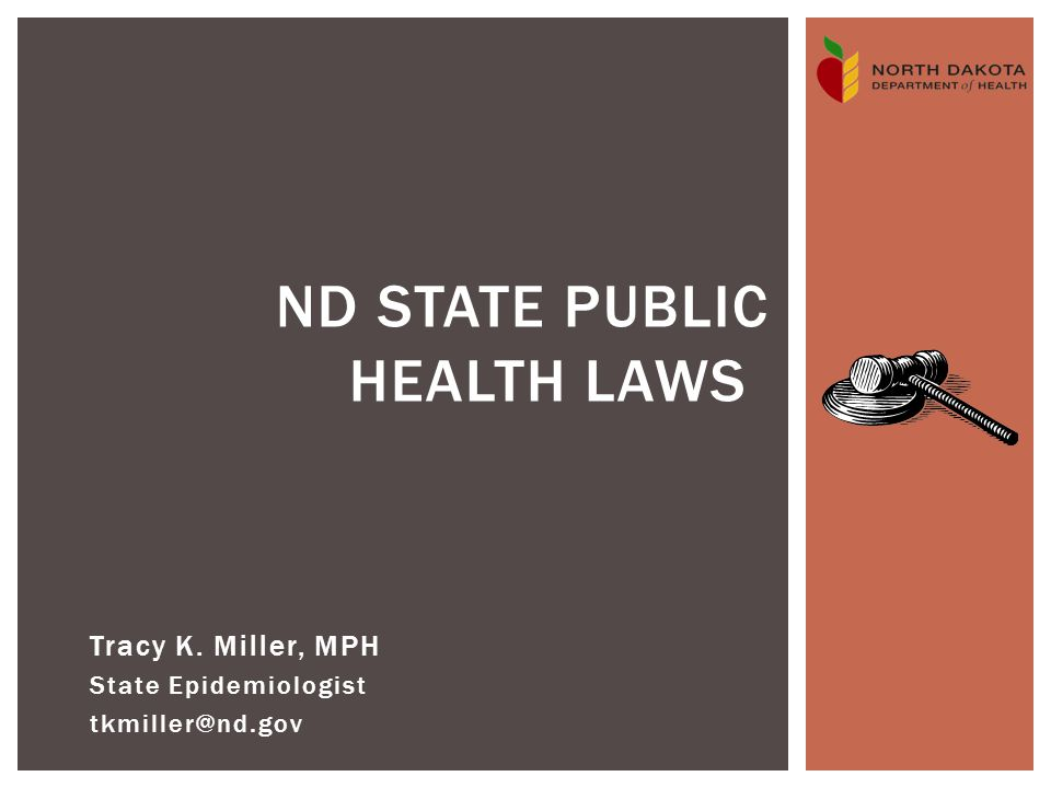 Tracy K. Miller, MPH State Epidemiologist tkmiller@nd.gov ND STATE PUBLIC HEALTH LAWS