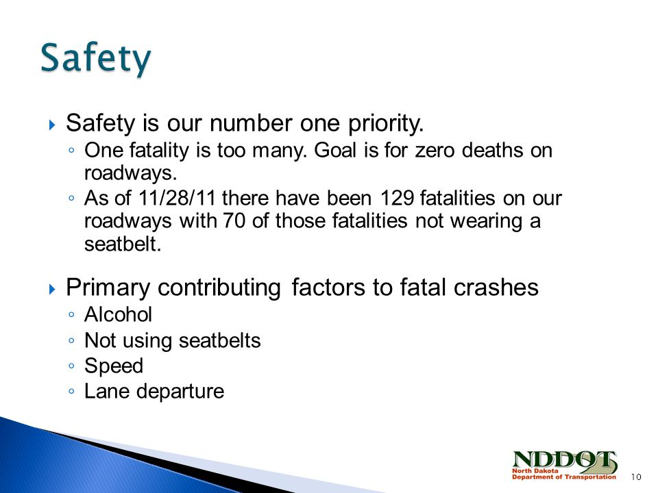  Safety is our number one priority. ◦ One fatality is too many.