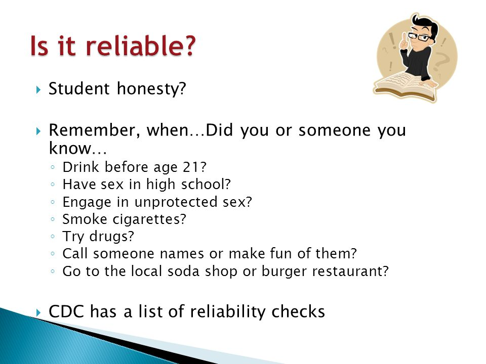  Student honesty.  Remember, when…Did you or someone you know… ◦ Drink before age 21.