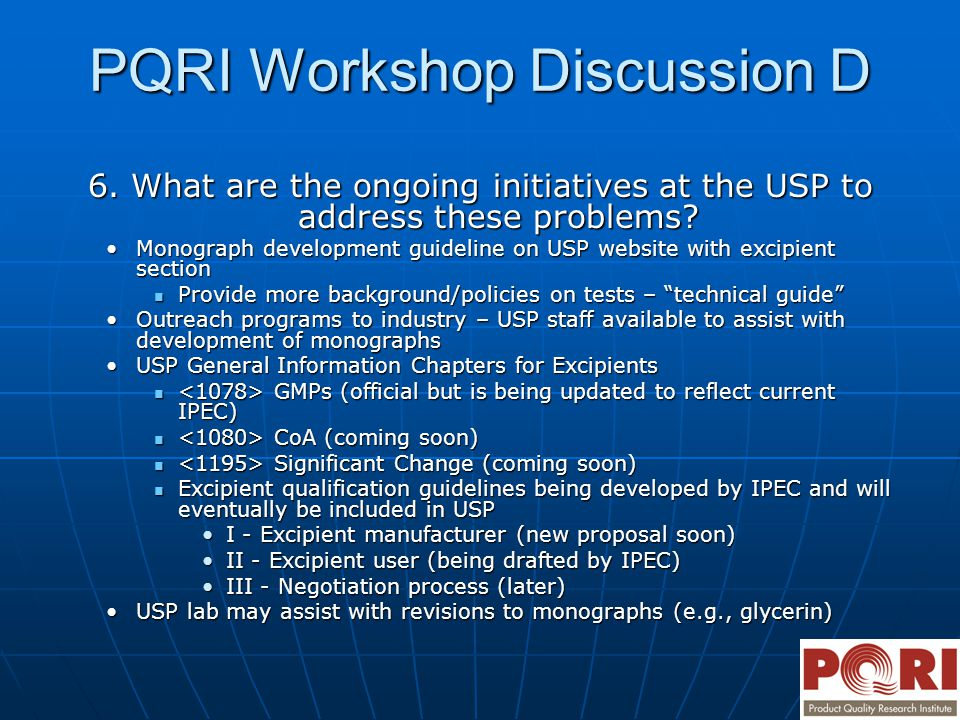 PQRI Workshop Discussion D 6. What are the ongoing initiatives at the USP to address these problems? Monograph development guideline on USP website wi