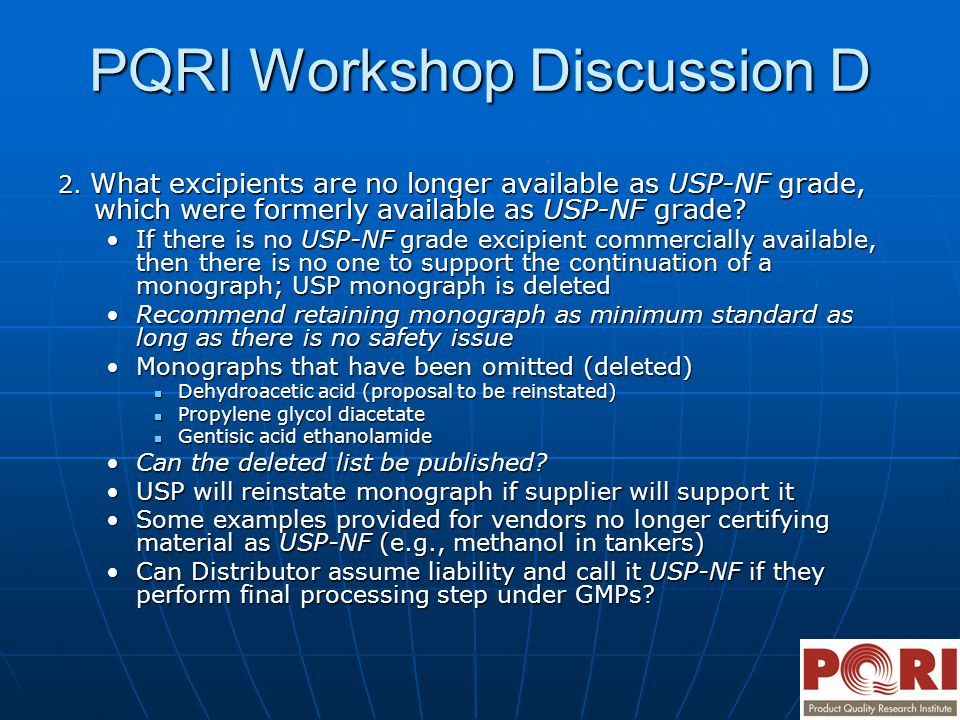 PQRI Workshop Discussion D 2. What excipients are no longer available as USP-NF grade, which were formerly available as USP-NF grade? If there is no U