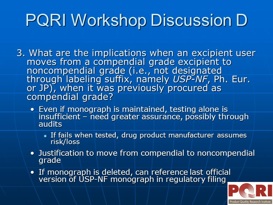 PQRI Workshop Discussion D 3. What are the implications when an excipient user moves from a compendial grade excipient to noncompendial grade (i.e., n