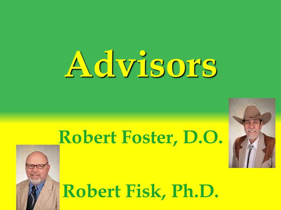 Advisors Robert Foster, D.O. Robert Fisk, Ph.D.