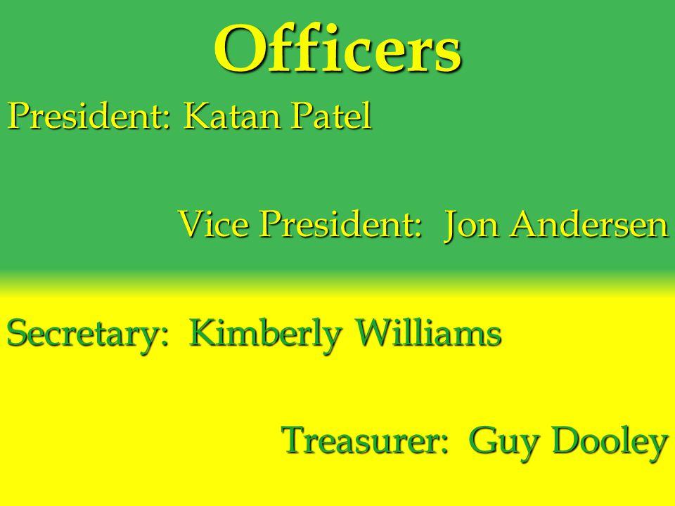 Officers President: Katan Patel Vice President: Jon Andersen Secretary: Kimberly Williams Treasurer: Guy Dooley