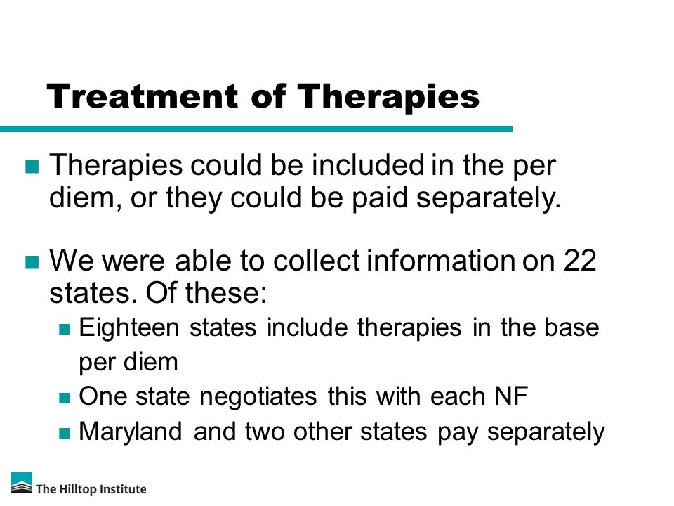 Treatment of Therapies Therapies could be included in the per diem, or they could be paid separately. We were able to collect information on 22 states