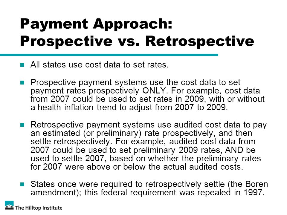 Payment Approach: Prospective vs. Retrospective All states use cost data to set rates. Prospective payment systems use the cost data to set payment ra