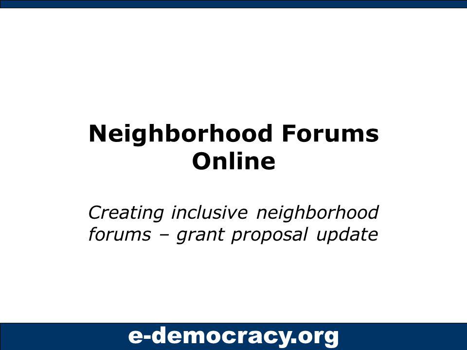 e-democracy.org Neighborhood Forums Online Creating inclusive neighborhood forums – grant proposal update