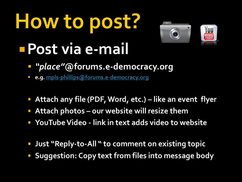  Post via e-mail  place @forums.e-democracy.org  e.g.