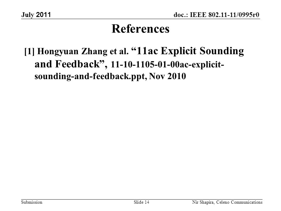 doc.: IEEE 802.11-11/0995r0 Submission July 2011 Nir Shapira, Celeno Communications References [1] Hongyuan Zhang et al.