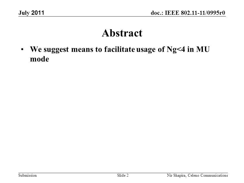 doc.: IEEE 802.11-11/0995r0 Submission July 2011 Nir Shapira, Celeno Communications Abstract We suggest means to facilitate usage of Ng<4 in MU mode Slide 2