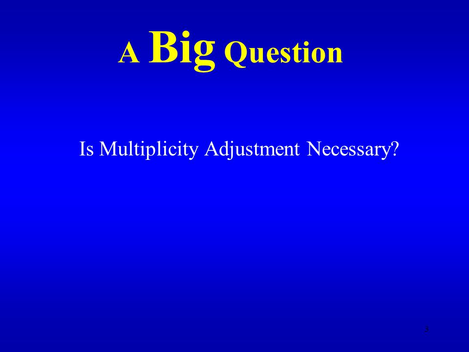 3 A Big Question Is Multiplicity Adjustment Necessary?
