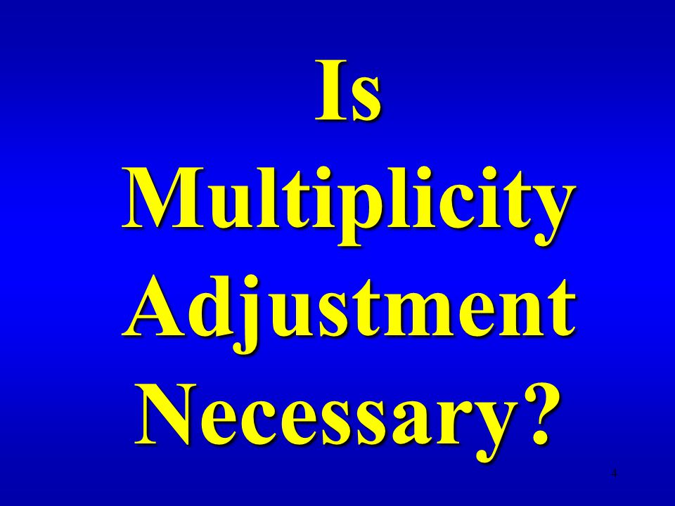 4 IsMultiplicityAdjustmentNecessary?