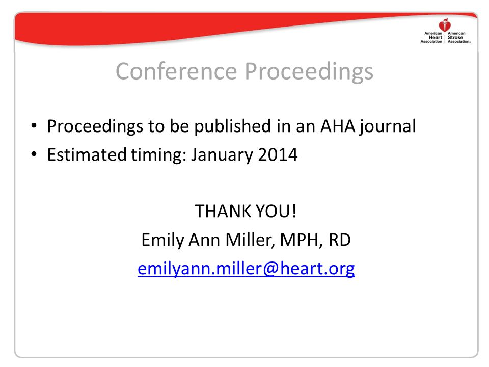 Conference Proceedings Proceedings to be published in an AHA journal Estimated timing: January 2014 THANK YOU! Emily Ann Miller, MPH, RD emilyann.mill