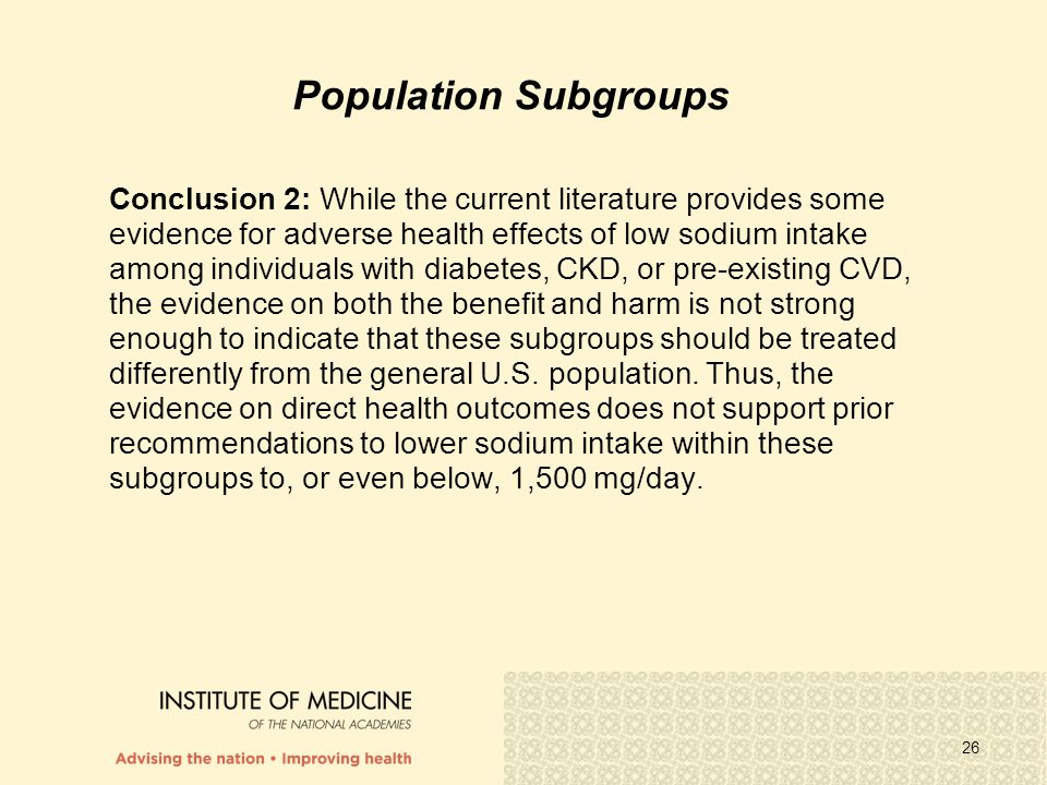 26 Population Subgroups Conclusion 2: While the current literature provides some evidence for adverse health effects of low sodium intake among indivi