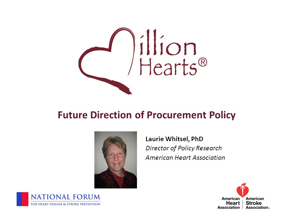 Future Direction of Procurement Policy Laurie Whitsel, PhD Director of Policy Research American Heart Association