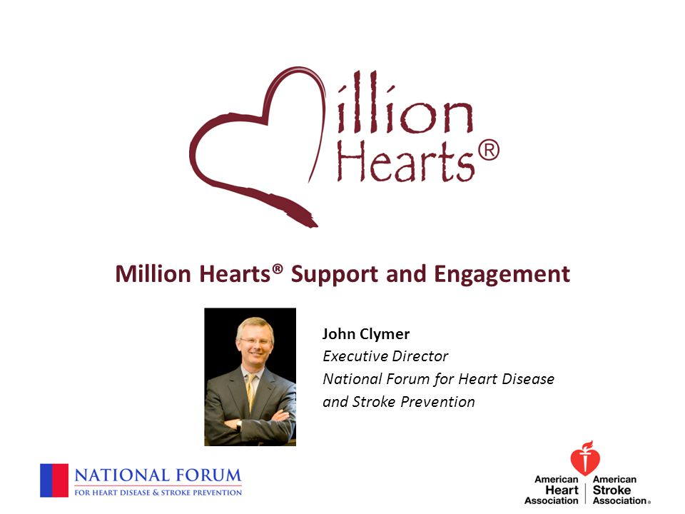 Million Hearts® Support and Engagement John Clymer Executive Director National Forum for Heart Disease and Stroke Prevention