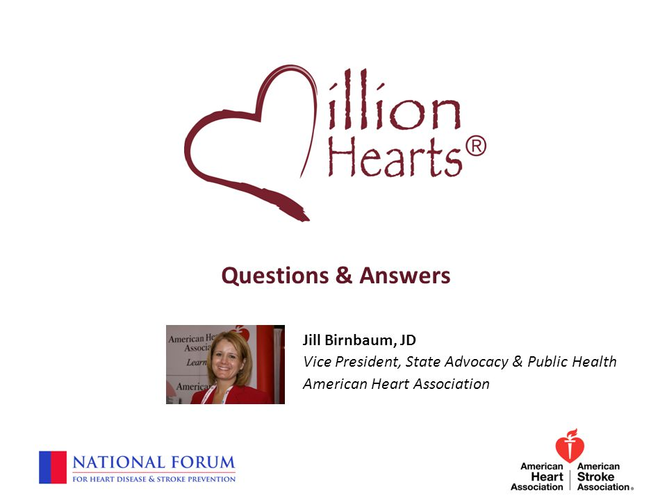 Questions & Answers Jill Birnbaum, JD Vice President, State Advocacy & Public Health American Heart Association
