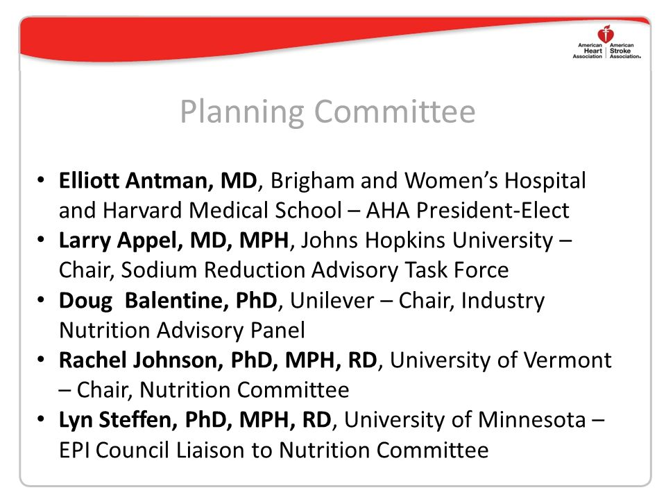 Planning Committee Elliott Antman, MD, Brigham and Women's Hospital and Harvard Medical School – AHA President-Elect Larry Appel, MD, MPH, Johns Hopki