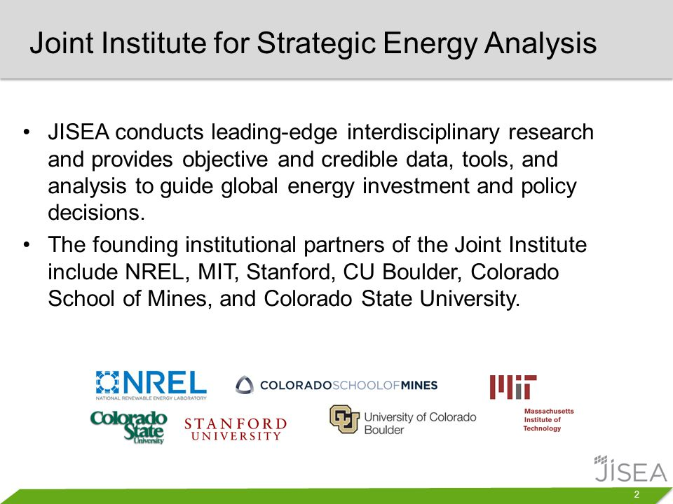 2 JISEA conducts leading-edge interdisciplinary research and provides objective and credible data, tools, and analysis to guide global energy investme