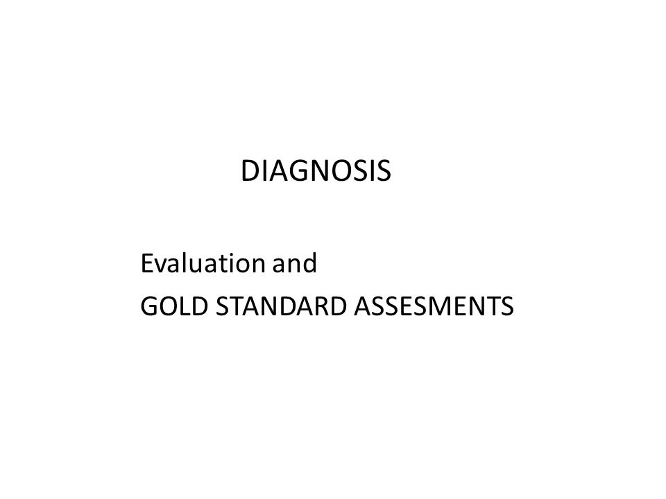 DIAGNOSIS Evaluation and GOLD STANDARD ASSESMENTS