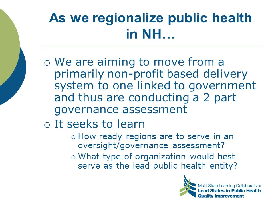 As we regionalize public health in NH…  We are aiming to move from a primarily non-profit based delivery system to one linked to government and thus