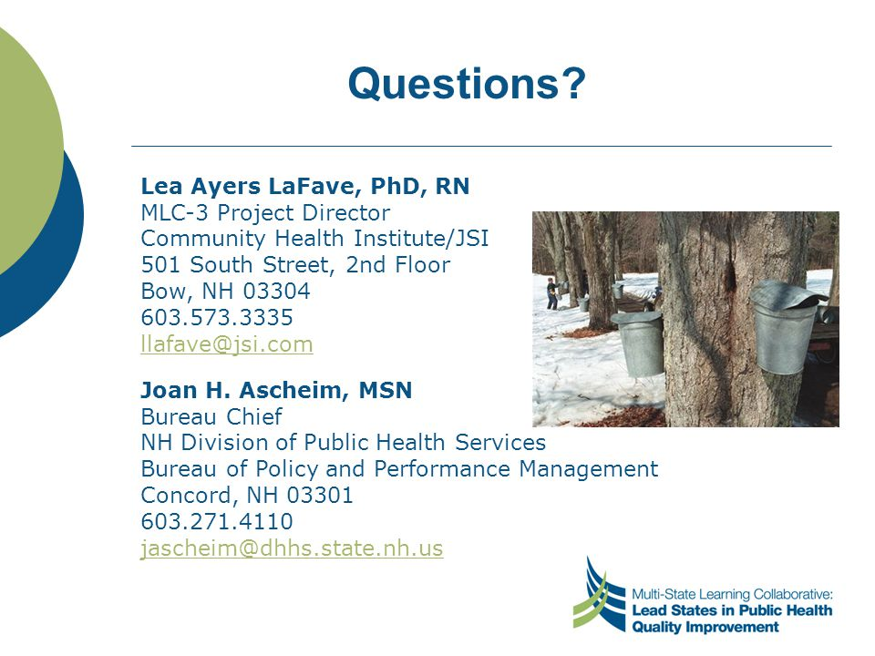 Questions? Joan H. Ascheim, MSN Bureau Chief NH Division of Public Health Services Bureau of Policy and Performance Management Concord, NH 03301 603.2