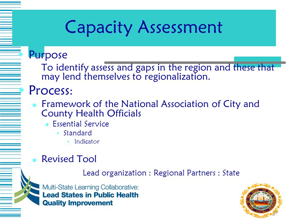 27 Capacity Assessment  Purpose To identify assess and gaps in the region and these that may lend themselves to regionalization.  Process : Framewor